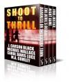 Shoot To Thrill (4-Book Box Set) - J Carson Black, M.A. Comley, Carol Davis Luce, Michael Wallace