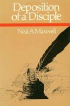Deposition of a Disciple - Neal A. Maxwell