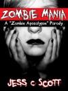 Zombie Mania: A Zombie Apocalypse Parody - Jess C. Scott