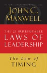 The Law of Timing: Lesson 19 from The 21 Irrefutable Laws of Leadership - John Maxwell
