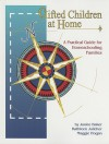 Gifted Children at Home: A Practical Guide for Homeschooling Families - Janice Baker, Kathleen Julicher, Maggie S. Hogan