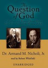 The Question of God: C. S. Lewis and Sigmund Freud Debate God, Love, Sex, and the Meaning of Life (Audio) - Armand M. Nicholi Jr., Robert Whitfield