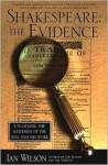 Shakespeare: The Evidence: Unlocking the Mysteries of the Man and His Work - Ian Wilson, Cal Morgan