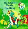 The Ballad of Yertle the King (Wee Wubbulous Library) - Ellen Weiss