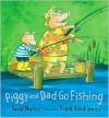 Piggy and Dad Go Fishing - David Martin, Frank Remkiewicz