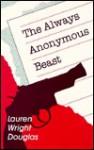 The Always Anonymous Beast - Lauren Wright Douglas