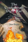 The Confederate Dirty War: Arson, Bombings, Assassination and Plots for Chemical and Germ Attacks on the Union - Jane Singer