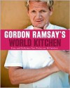 Gordon Ramsay's World Kitchen: Easy and Delicious New Twists on 10 Cuisines - Gordon Ramsay