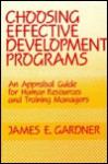 Choosing Effective Development Programs: An Appraisal Guide For Human Resources And Training Managers - James E. Gardner