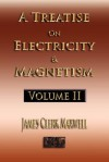 A Treatise On Electricity And Magnetism - Volume Two - Illustrated - James Clerk Maxwell