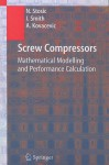 Screw Compressors: Mathematical Modelling and Performance Calculation - Nikola Stosic, Ian Smith, Ahmed Kovacevic