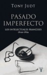 Pasado imperfecto. Los intelectuales franceses: 1944-1956 (Spanish Edition) - Tony Judt