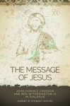 The Message of Jesus: John Dominic Crossan and Ben Witherington III in Dialogue - Robert B. Stewart