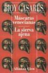 Máscaras venecianas - La sierva ajena - Adolfo Bioy Casares
