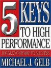 Five Keys to High Performance:: Juggle Your Way to Success (Audio) - Michael J. Gelb
