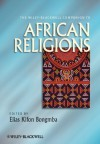 The Wiley-Blackwell Companion to African Religions (Wiley Blackwell Companions to Religion) - Elias Kifon Bongmba