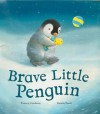 Brave Little Penguin. - Tracey Corderoy, Gavin Scott