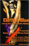 Eldritch Blue: Love & Sex in the Cthulhu Mythos - Kevin L. O'Brien, H.P. Lovecraft, Ramsey Campbell, James Ambuehl, Edward P. Berglund, Chales Black, Pierre Comtois, Walter C. DeBill Jr., Jean Ann Donnel, Charles Garofalo, C.J. Henderson, Randall D. Larson, Michael Minnis, Robert M. Price, Stephen Mark Rainey, Neil Rie