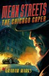 Mean Streets: The Chicago Caper - Graham Marks
