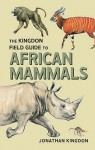 The Kingdon Field Guide to African Mammals - Jonathan Kingdon