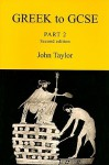 Greek to GCSE: Part 2 (2nd Edition) - John Taylor