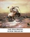 The Max Brand Super Treasury (Illustrated) - Max Brand