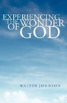 Experiencing the Wonder of God - Walter Johnson