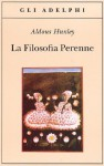 La filosofia perenne - Aldous Huxley, Giulio De Angelis