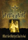 Beyond Belief: What the Martyrs Said to God - Duane W.H. Arnold, Robert Hudson
