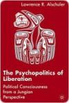 Psychopolitics of Liberation - Lawrence R. Alschuler