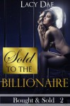 Sold to the Billionaire (Bought & Sold) - Lacy Dae