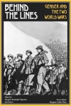 Behind the Lines: Gender and the Two World Wars - Margaret R. Higonnet, Jane Jenson, Sonya Michel, Margaret Collins Weitz