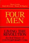 Four Men: Living the Revolution: An Oral History of Contemporary Cuba - Oscar Lewis, Susan M. Rigdon, Ruth M Lewis, Susan M Rigdon