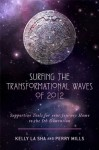 Surfing the Transformational Waves of 2012: Supportive Tools for Your Journey Home to the 5th Dimension - Perry Mills, Kelly La Sha