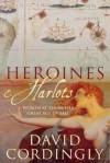 Heroines and Harlots - David Cordingly