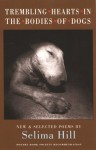 Trembling Hearts in the Bodies of Dogs: New and Selected Poems - Selima Hill