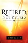 Refired, Not Retired - Don Baker