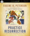 Practice Resurrection: A Conversation on Growing Up in Christ (Audio) - Eugene H. Peterson, Grover Gardner