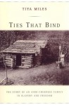 Ties That Bind: The Story of an Afro-Cherokee Family in Slavery and Freedom - Tiya Miles