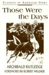 Those Were the Days (Classics of American Sport) - Archibald Rutledge