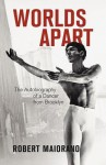 Worlds Apart: The Autobiography of a Dancer from Brooklyn - Robert Maiorano