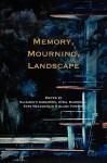 Memory, Mourning, Landscape. - Elizabeth Anderson, Avril Maddrell, Kate McLoughlin