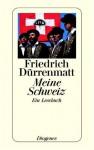 Meine Schweiz: Ein Lesebuch - Friedrich Dürrenmatt, Heinz Ludwig Arnold, Anna von Planta