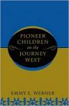 Pioneer Children On The Journey West - Emmy E. Werner