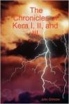 The Chronicles of Kera I, II, and III - John W. Gilmore, John Gilmore