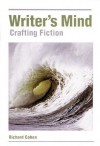 The Writers Mind: Crafting Fiction - Richard Cohen