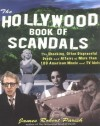 The Hollywood Book of Scandals : The Shocking, Often Disgraceful Deeds and Affairs of Over 100 American Movie and TV Idols - James Robert Parish