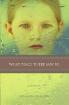 What Peace There May Be: A Memoir - Susanna Barlow