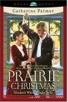 Prairie Christmas - Catherine Palmer, Elizabeth White, Peggy Stoks