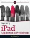 Beginning iPad Application Development - Wei-Meng Lee